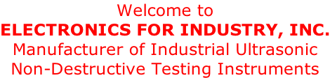 Welcome to  Electronics For Industry, inc. Manufacturer of Industrial Ultrasonic Non-Destructive Testing Instruments